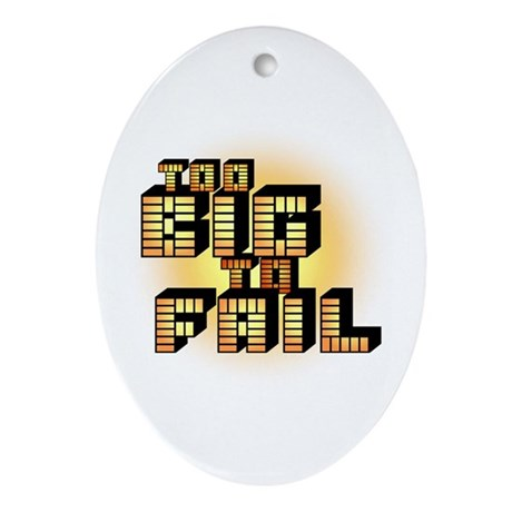 Too Big To Fail Oval Ornament