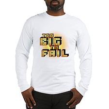 Too Big To Fail Long Sleeve T-Shirt