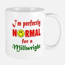 I'm perfectly normal for a Millwright Mug