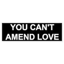You Can't Amend Love Bumper Bumper Sticker