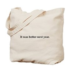 It was better next year. Tote Bag