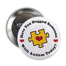 "Have You Hugged Autism 2.25"" Button"