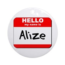 Hello my name is Alize Ornament (Round)
