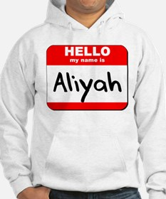 Hello my name is Aliyah Hoodie Sweatshirt