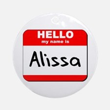 Hello my name is Alissa Ornament (Round)