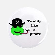 """TOADILY LIKE A PIRATE 3.5"""" Button"""
