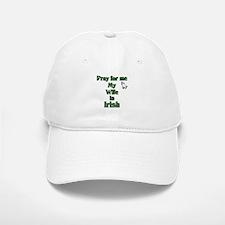 Pray For Me My Wife Is Irish Baseball Baseball Cap