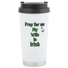 Pray For Me My Wife Is Irish Travel Mug