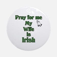 Pray For Me My Wife Is Irish Ornament (Round)