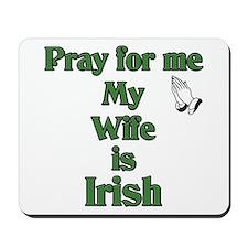 Pray For Me My Wife Is Irish Mousepad