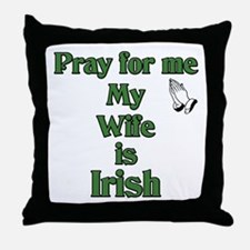 Pray For Me My Wife Is Irish Throw Pillow