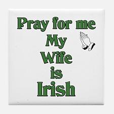 Pray For Me My Wife Is Irish Tile Coaster