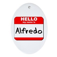Hello my name is Alfredo Oval Ornament