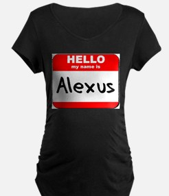 Hello my name is Alexus T-Shirt