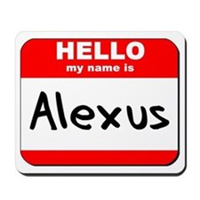 Hello my name is Alexus Mousepad