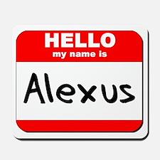 Hello my name is Alexus Mousepad