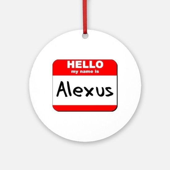 Hello my name is Alexus Ornament (Round)