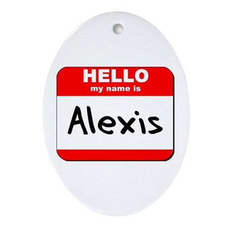Hello my name is Alexis Oval Ornament