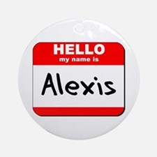 Hello my name is Alexis Ornament (Round)