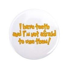 """I Have Teeth 3.5"""" Button"""