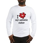 I Love My Autistic Sister Long Sleeve T-Shirt