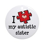 I Love My Autistic Sister Ornament (Round)