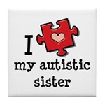I Love My Autistic Sister Tile Coaster