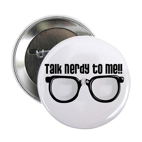 "Talk Nerdy to Me 2.25"" Button"