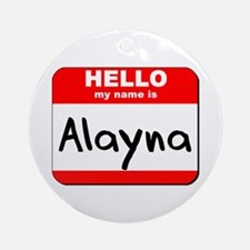 Hello my name is Alayna Ornament (Round)