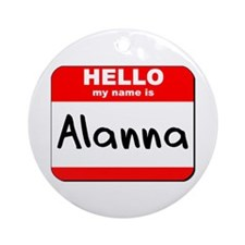 Hello my name is Alanna Ornament (Round)