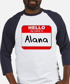 Hello my name is Alana Baseball Jersey