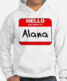 Hello my name is Alana Hoodie Sweatshirt