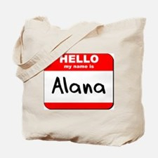 Hello my name is Alana Tote Bag