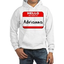 Hello my name is Adrianna Hoodie Sweatshirt