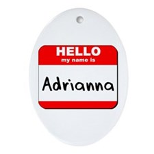 Hello my name is Adrianna Oval Ornament