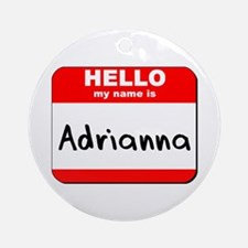 Hello my name is Adrianna Ornament (Round)