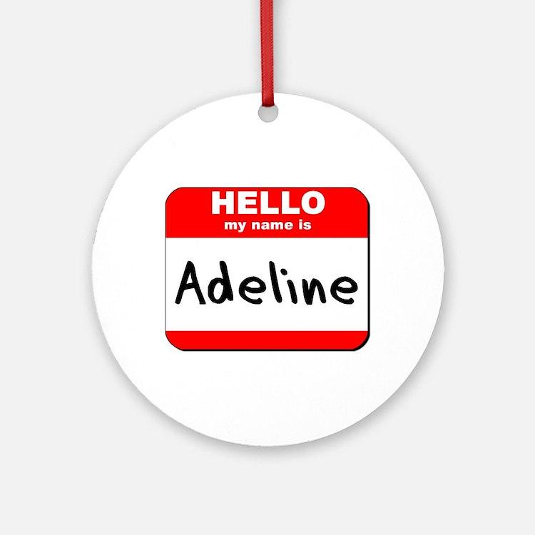 Hello my name is Adeline Ornament (Round)