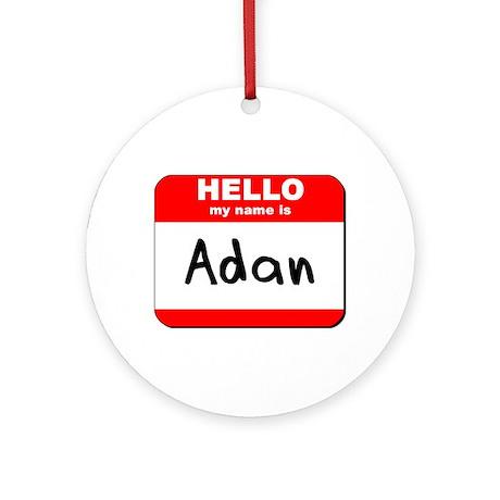 Hello my name is Adan Ornament (Round)