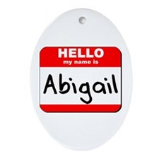 Hello my name is Abigail Oval Ornament