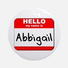 Hello my name is Abbigail Ornament (Round)