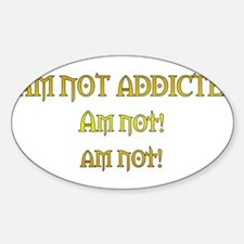 You Are So Addicted Oval Decal