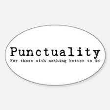 Punctuality (nothing better t Oval Decal