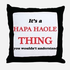 It's a Hapa Haole thing, you woul Throw Pillow