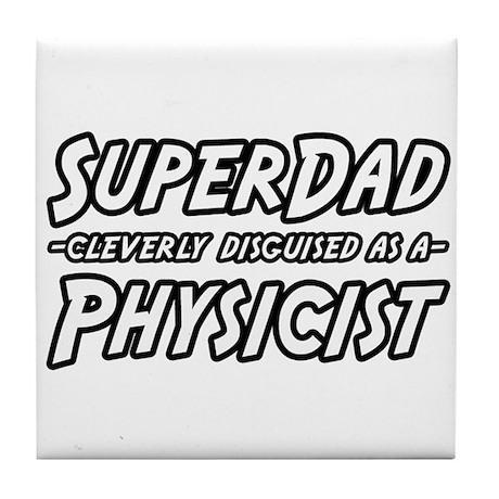 """""""Super Dad...Physicist"""" Tile Coaster"""