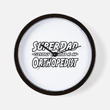 """Super Dad...Orthopedist"" Wall Clock"