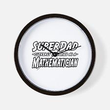 """SuperDad...Mathematician"" Wall Clock"