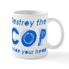 Destroy The Cop Inside Your H Mug