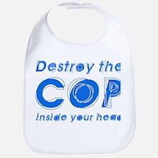 Destroy The Cop Inside Your H Bib