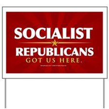Socialist Republicans Got Us Here Yard Sign