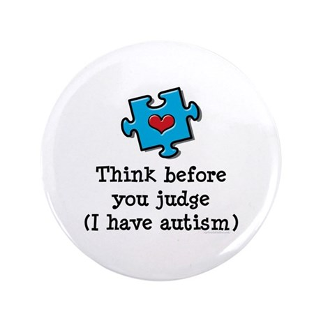 """Think Before You Judge Autism 3.5"""" Button"""